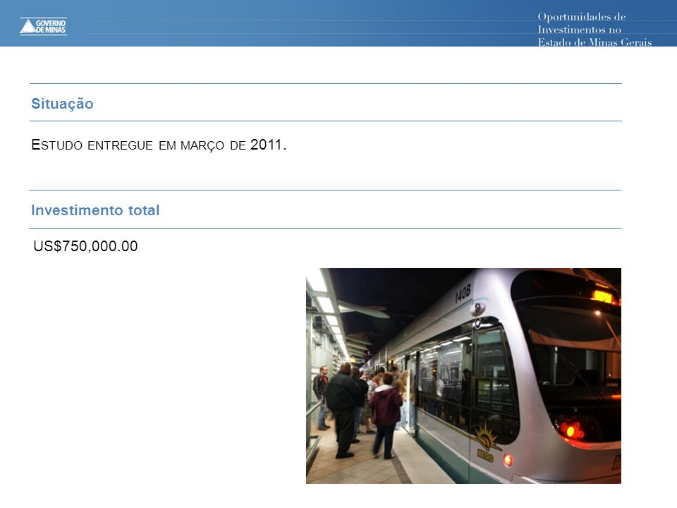 Situação Estudo entregue em março de 2011. Investimento total US$750,000.00