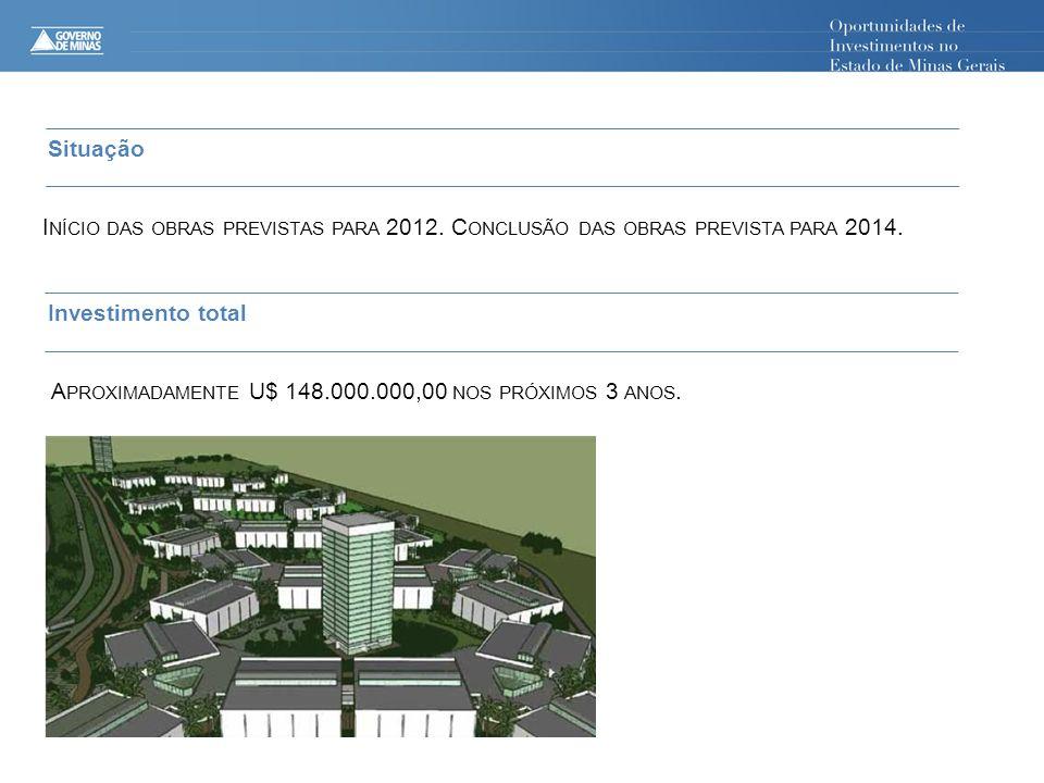 Situação Início das obras previstas para 2012. Conclusão das obras prevista para 2014. Investimento total.