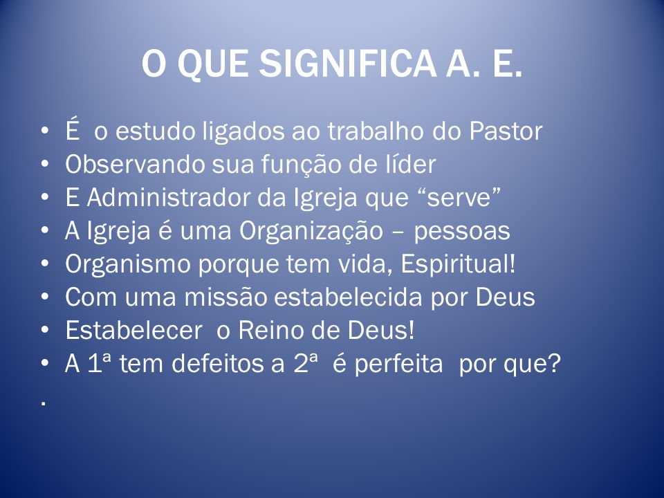 O QUE SIGNIFICA A. E. É o estudo ligados ao trabalho do Pastor