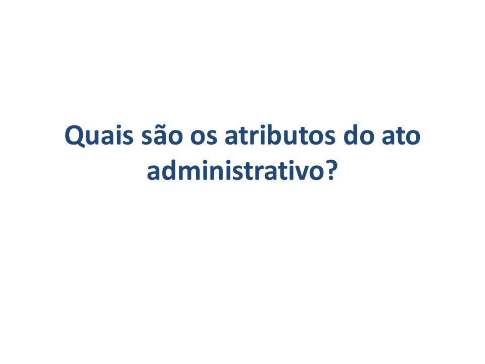 Quais são os atributos do ato administrativo