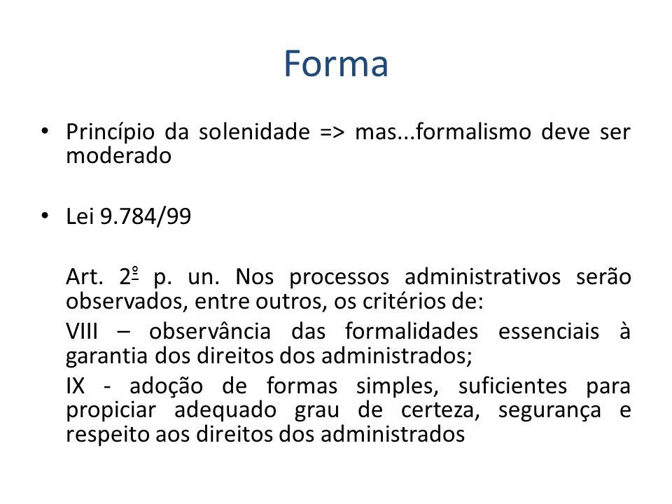 Forma Princípio da solenidade => mas...formalismo deve ser moderado
