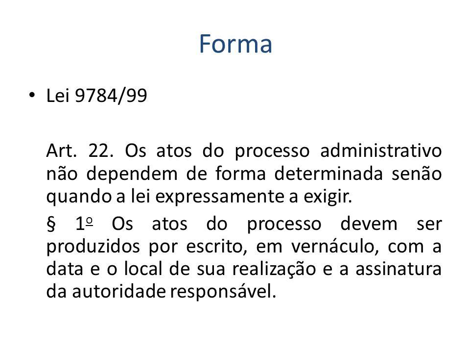 Forma Lei 9784/99. Art. 22. Os atos do processo administrativo não dependem de forma determinada senão quando a lei expressamente a exigir.