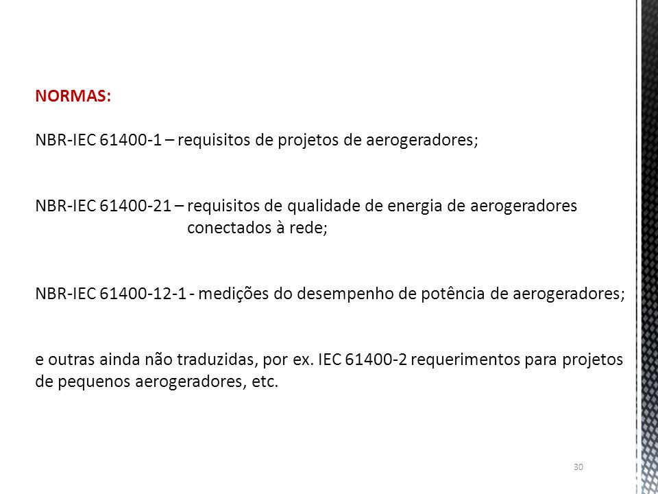 NORMAS: NBR-IEC 61400-1 – requisitos de projetos de aerogeradores; NBR-IEC 61400-21 – requisitos de qualidade de energia de aerogeradores.