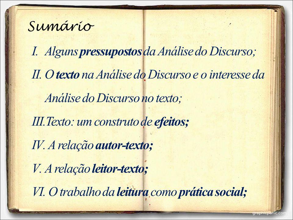 Sumário Alguns pressupostos da Análise do Discurso; O texto na Análise do Discurso e o interesse da Análise do Discurso no texto;