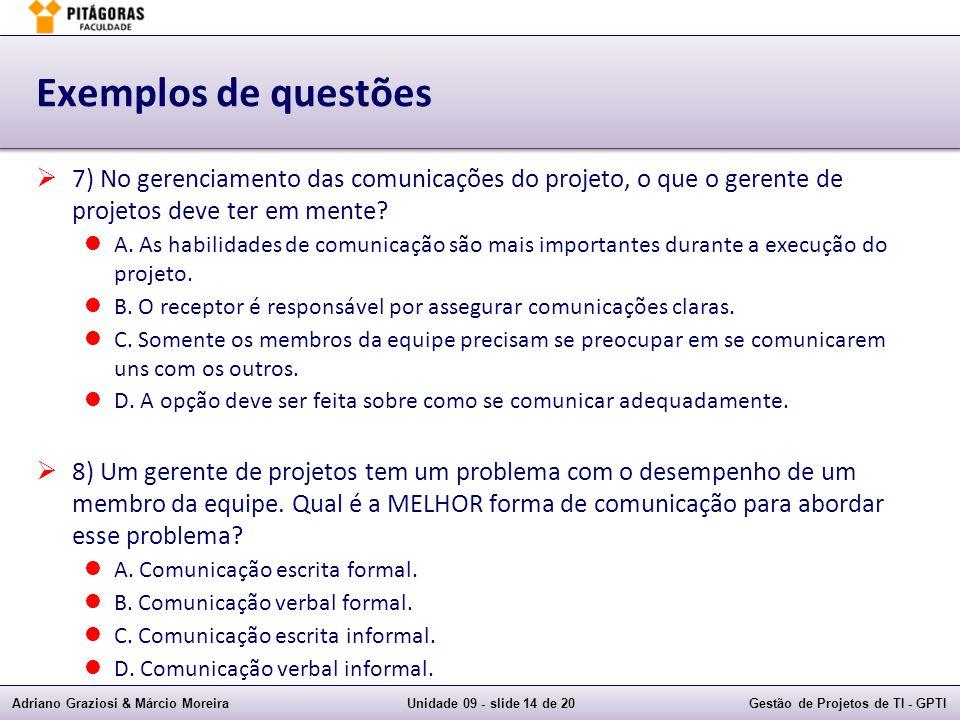 Exemplos de questões 7) No gerenciamento das comunicações do projeto, o que o gerente de projetos deve ter em mente