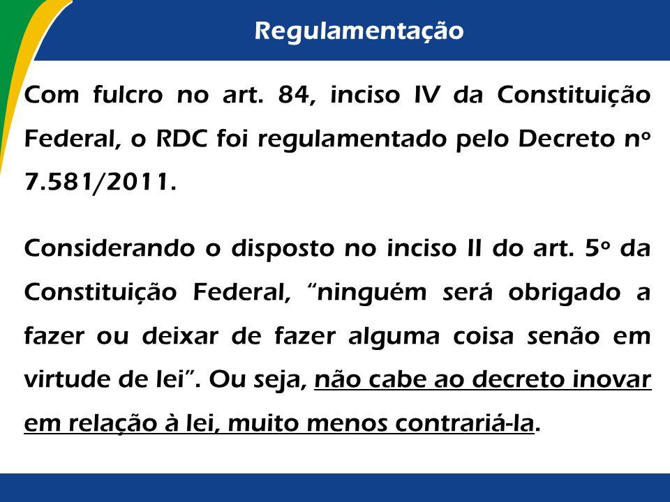 Regulamentação Com fulcro no art. 84, inciso IV da Constituição Federal, o RDC foi regulamentado pelo Decreto nº 7.581/2011.