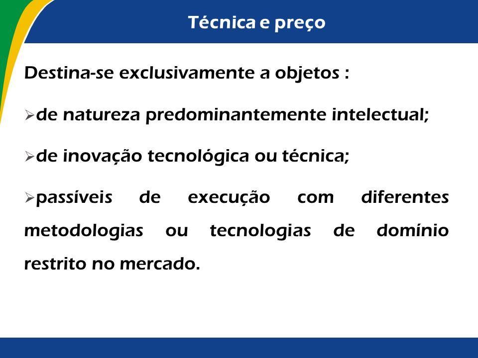 Técnica e preço Destina-se exclusivamente a objetos : de natureza predominantemente intelectual; de inovação tecnológica ou técnica;