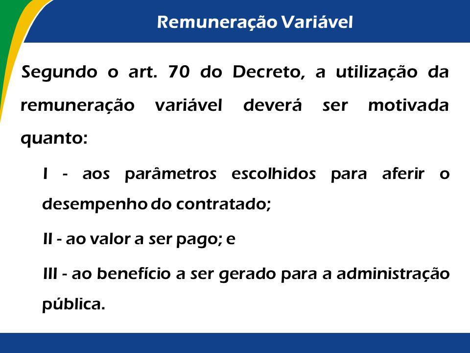 Remuneração Variável Segundo o art. 70 do Decreto, a utilização da remuneração variável deverá ser motivada quanto:
