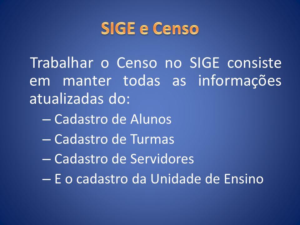 SIGE e Censo Trabalhar o Censo no SIGE consiste em manter todas as informações atualizadas do: Cadastro de Alunos.