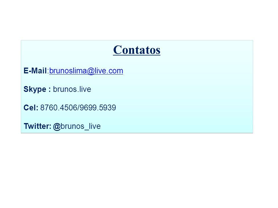 Contatos E-Mail:brunoslima@live.com Skype : brunos.live