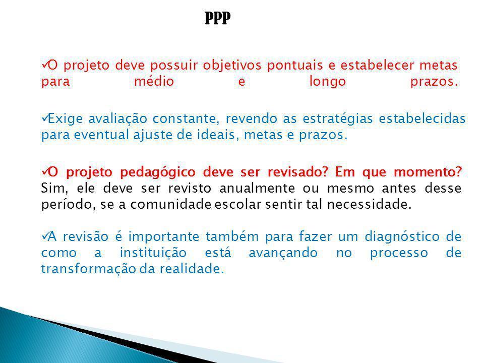 PPP O projeto deve possuir objetivos pontuais e estabelecer metas para médio e longo prazos.