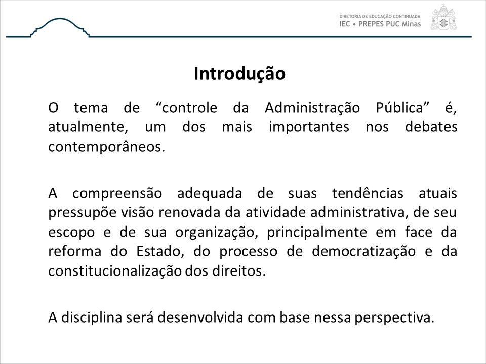 Introdução O tema de controle da Administração Pública é, atualmente, um dos mais importantes nos debates contemporâneos.
