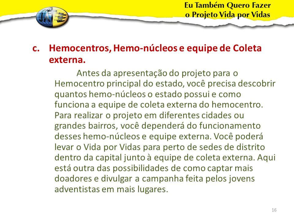 Hemocentros, Hemo-núcleos e equipe de Coleta externa.