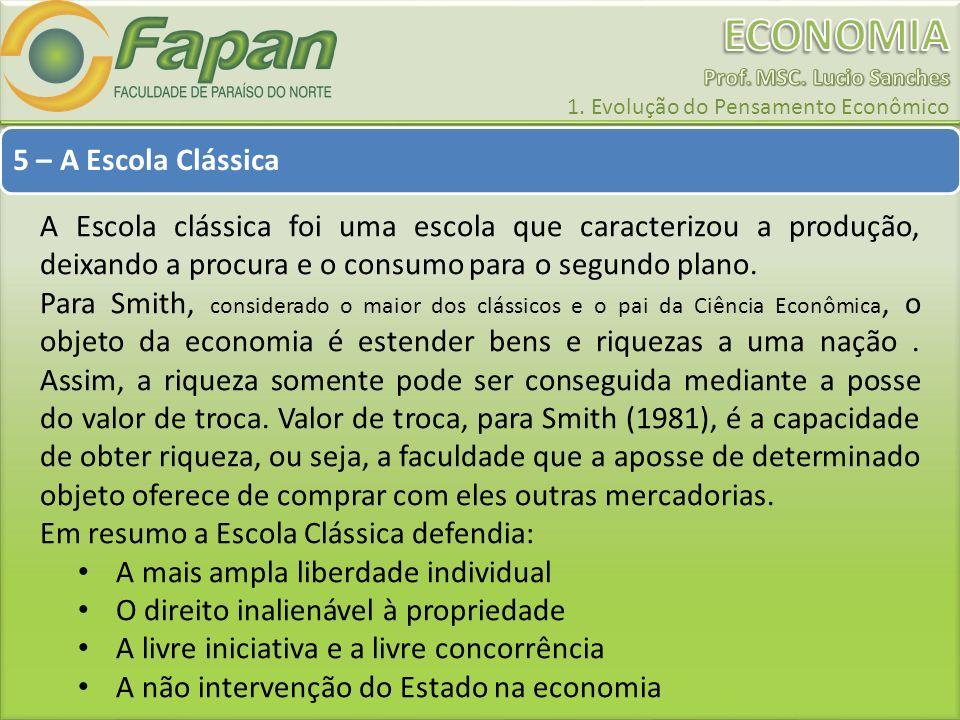 5 – A Escola Clássica A Escola clássica foi uma escola que caracterizou a produção, deixando a procura e o consumo para o segundo plano.