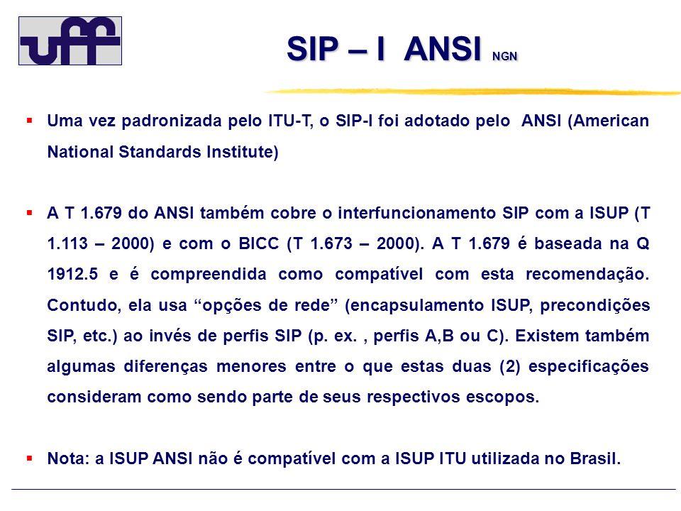 SIP – I ANSI NGN Uma vez padronizada pelo ITU-T, o SIP-I foi adotado pelo ANSI (American National Standards Institute)