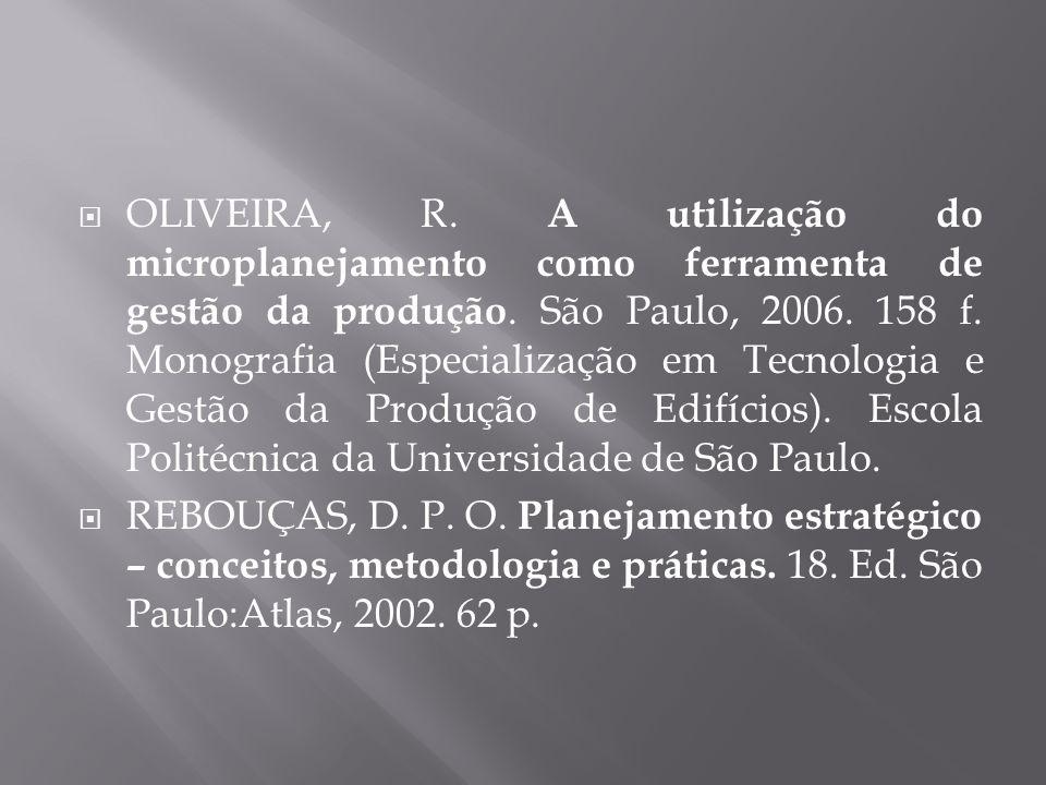 OLIVEIRA, R. A utilização do microplanejamento como ferramenta de gestão da produção. São Paulo, 2006. 158 f. Monografia (Especialização em Tecnologia e Gestão da Produção de Edifícios). Escola Politécnica da Universidade de São Paulo.