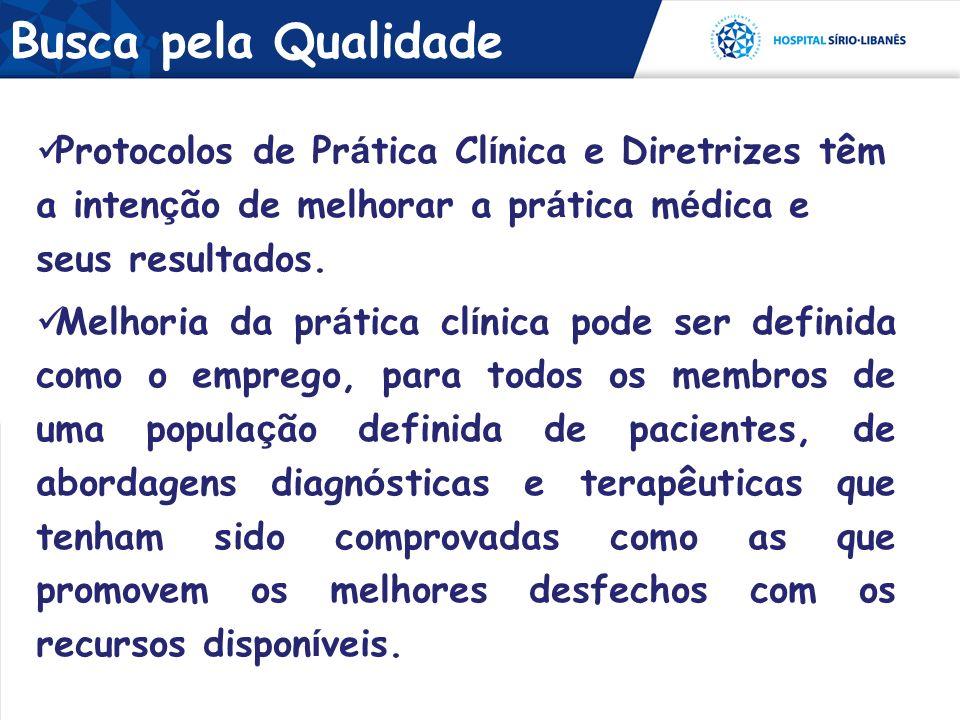 Busca pela Qualidade Protocolos de Prática Clínica e Diretrizes têm a intenção de melhorar a prática médica e seus resultados.