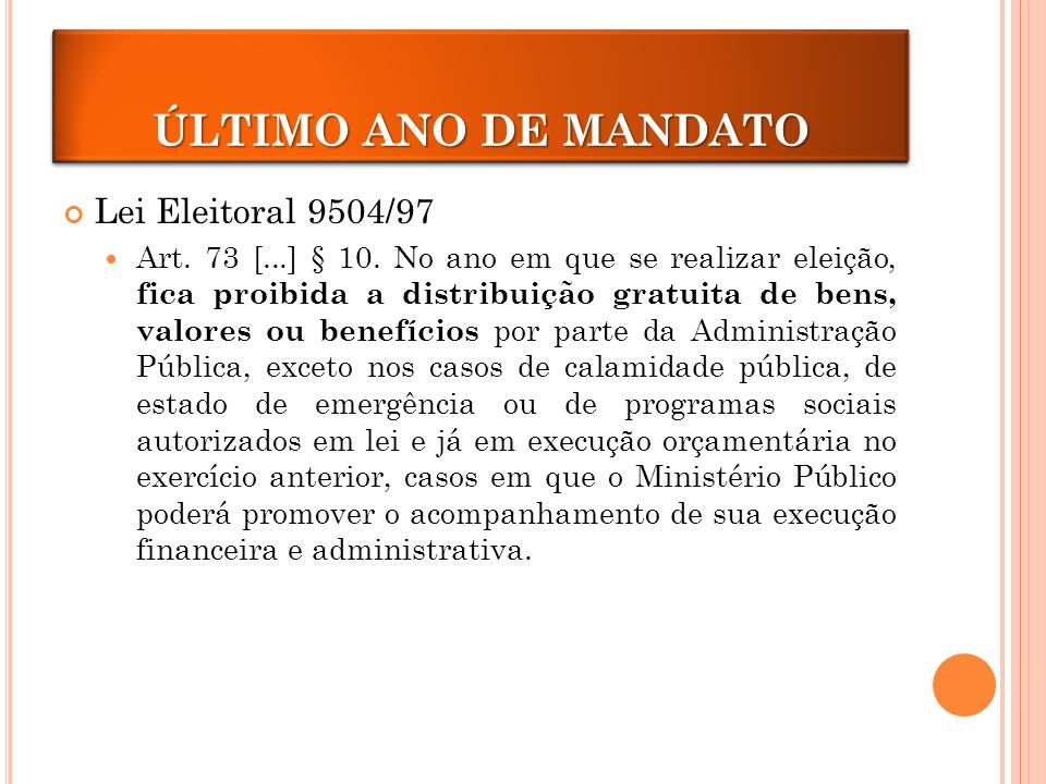 ÚLTIMO ANO DE MANDATO ÚLTIMO ANO DE MANDATO Lei Eleitoral 9504/97