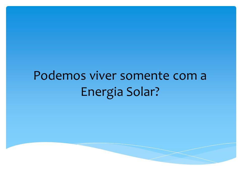Podemos viver somente com a Energia Solar