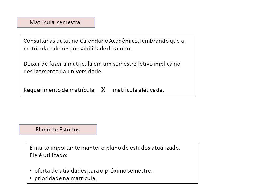 Matrícula semestral Consultar as datas no Calendário Acadêmico, lembrando que a matrícula é de responsabilidade do aluno.