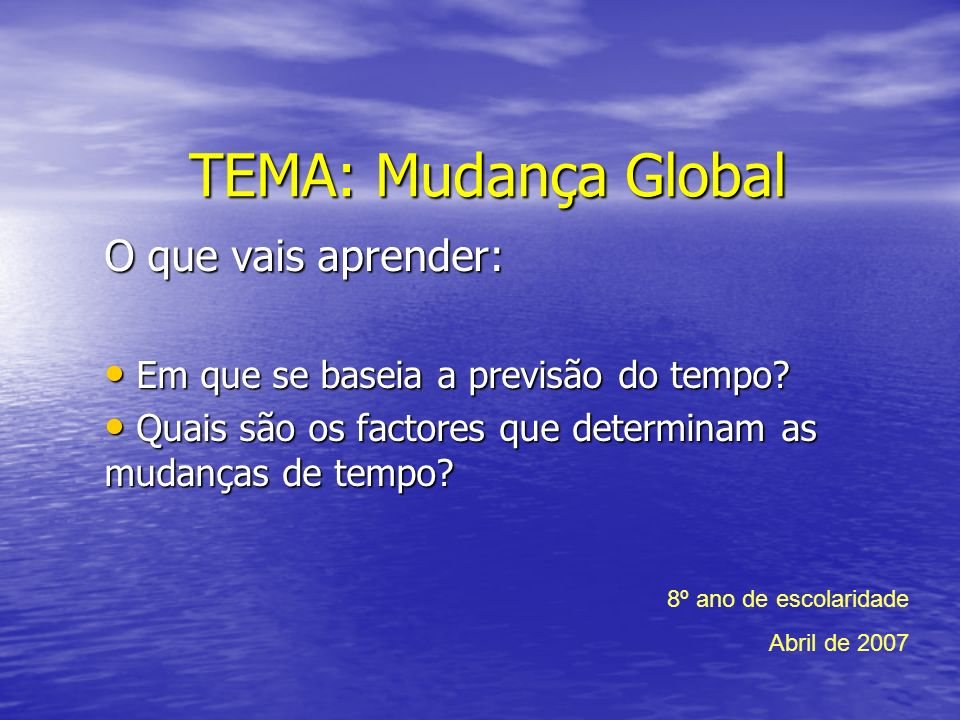 TEMA: Mudança Global O que vais aprender: