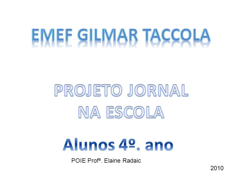 EMEF GILMAR TACCOLA PROJETO JORNAL NA ESCOLA Alunos 4º. ano