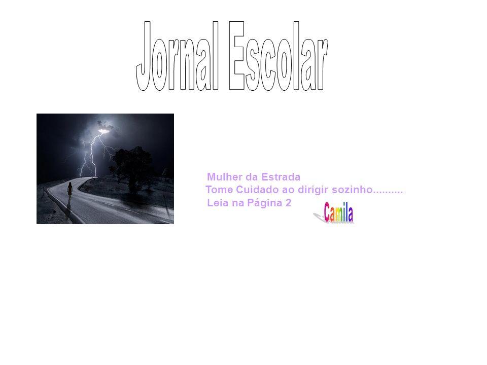 Jornal Escolar Camila Mulher da Estrada Leia na Página 2