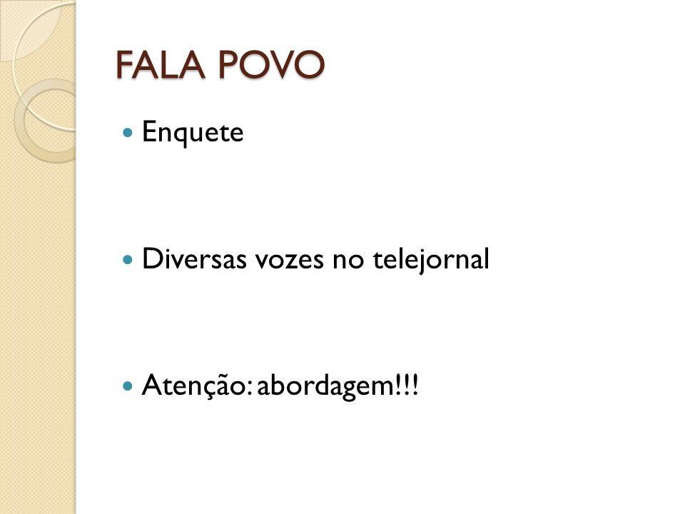 FALA POVO Enquete Diversas vozes no telejornal Atenção: abordagem!!!