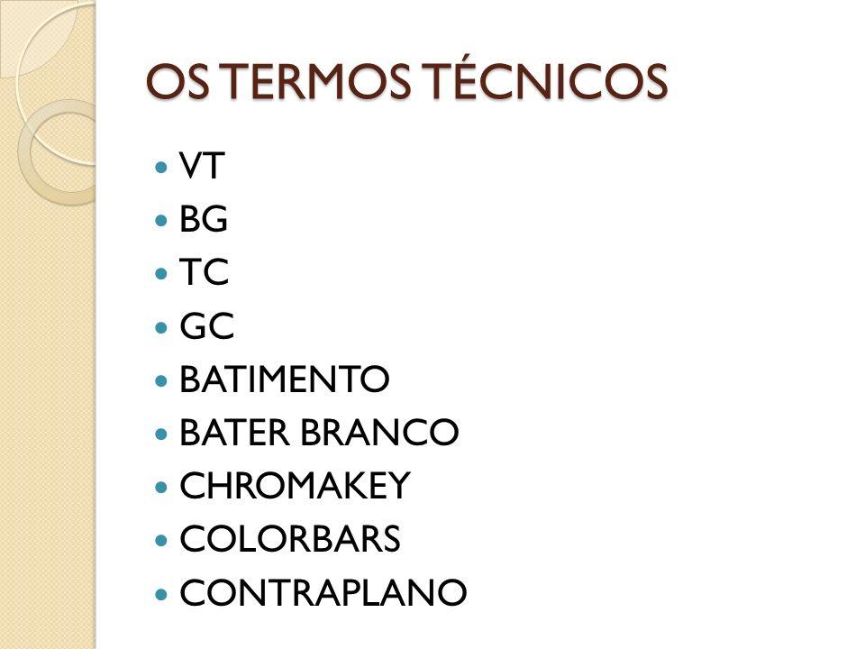 OS TERMOS TÉCNICOS VT BG TC GC BATIMENTO BATER BRANCO CHROMAKEY