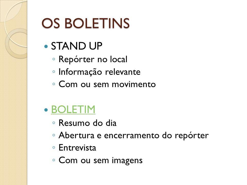 OS BOLETINS STAND UP BOLETIM Repórter no local Informação relevante