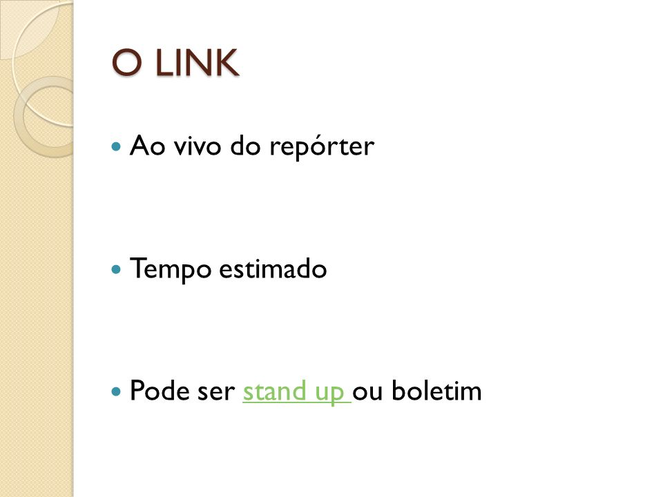 O LINK Ao vivo do repórter Tempo estimado Pode ser stand up ou boletim