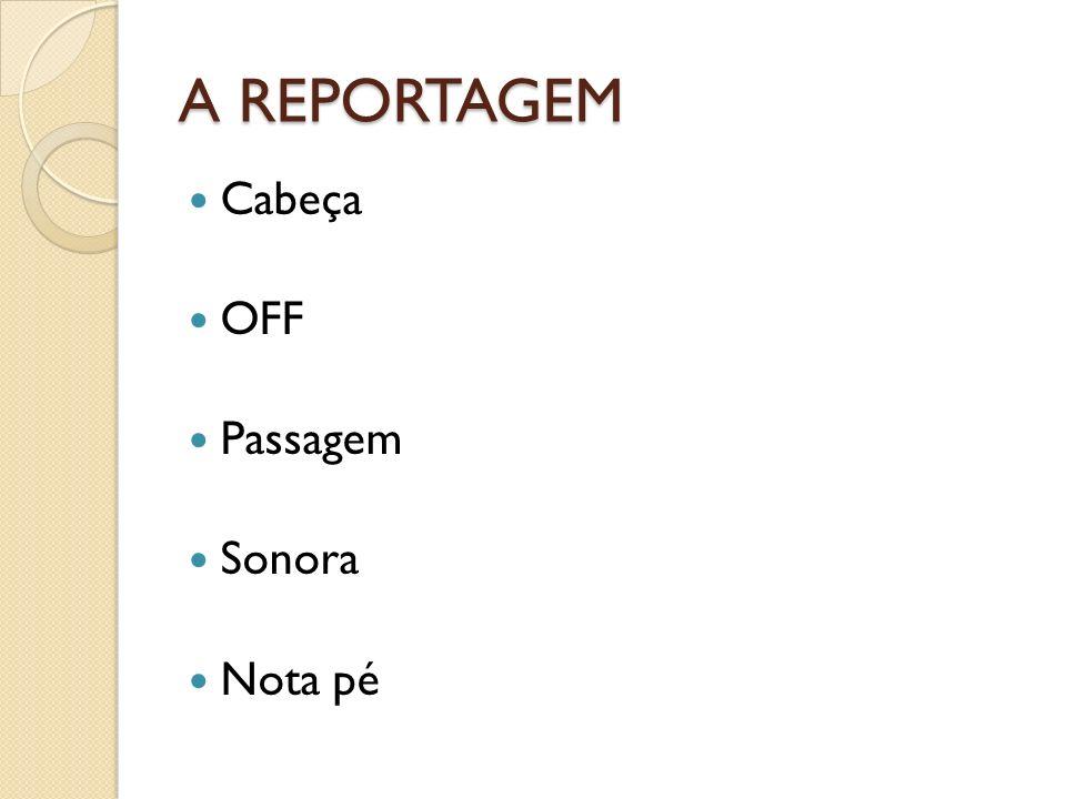A REPORTAGEM Cabeça OFF Passagem Sonora Nota pé