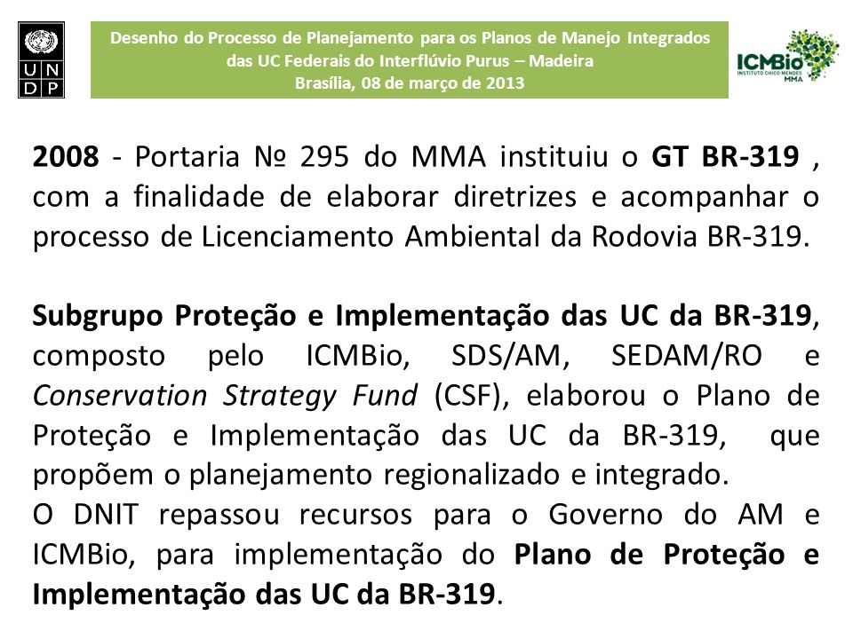 2008 - Portaria № 295 do MMA instituiu o GT BR-319 , com a finalidade de elaborar diretrizes e acompanhar o processo de Licenciamento Ambiental da Rodovia BR-319.