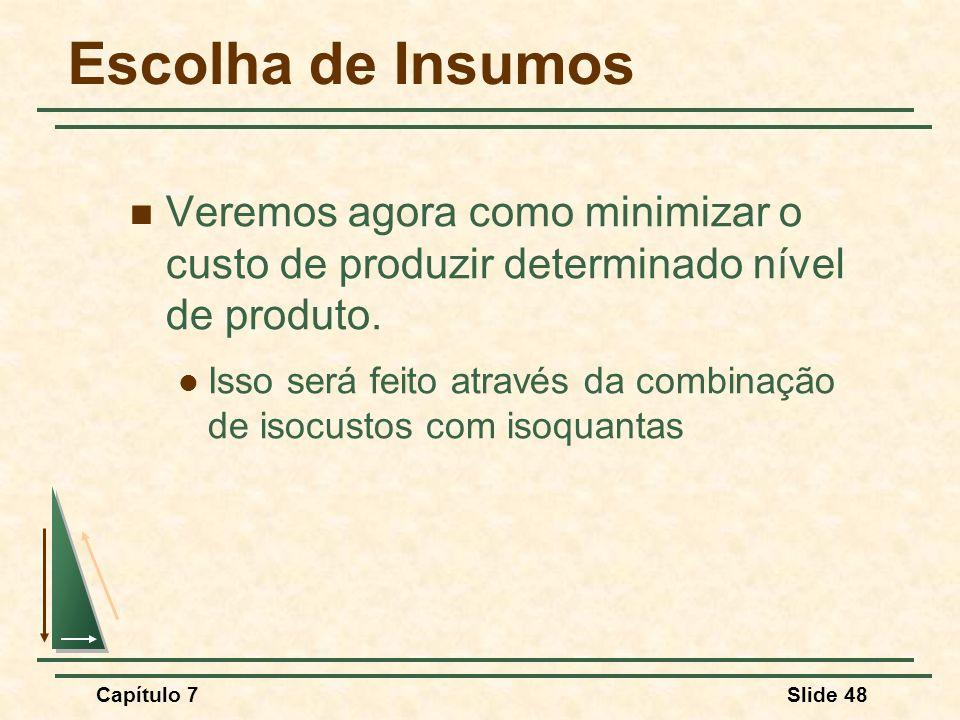 Escolha de Insumos Veremos agora como minimizar o custo de produzir determinado nível de produto.