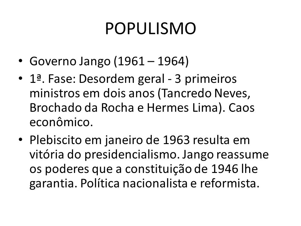 POPULISMO Governo Jango (1961 – 1964)