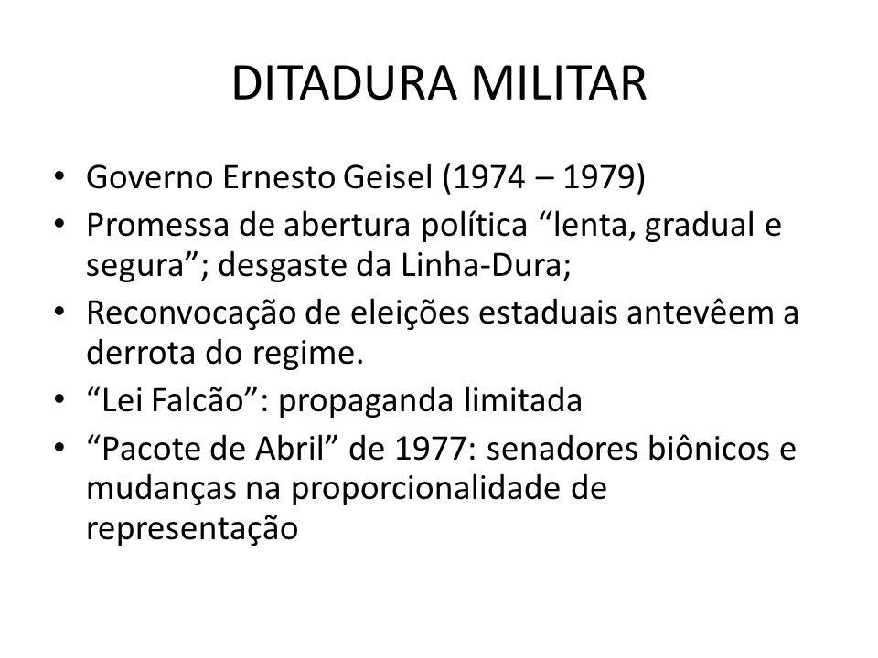 DITADURA MILITAR Governo Ernesto Geisel (1974 – 1979)