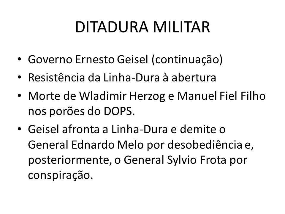 DITADURA MILITAR Governo Ernesto Geisel (continuação)