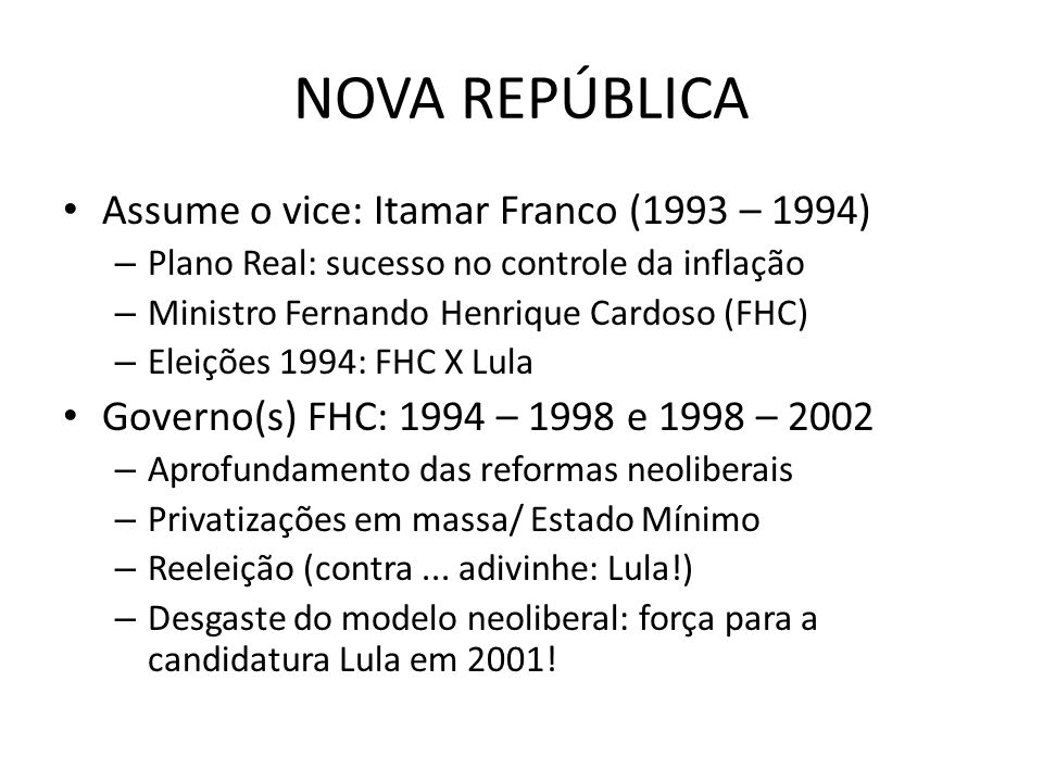 NOVA REPÚBLICA Assume o vice: Itamar Franco (1993 – 1994)