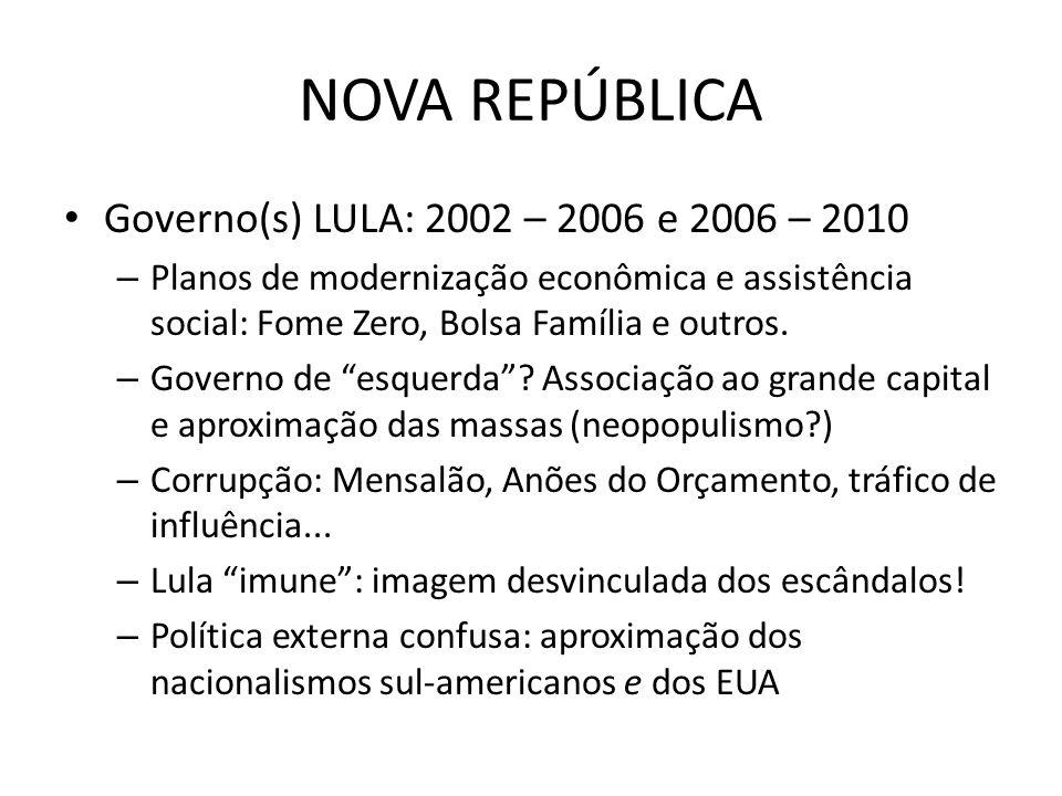 NOVA REPÚBLICA Governo(s) LULA: 2002 – 2006 e 2006 – 2010