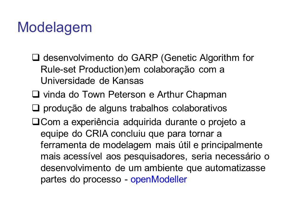Modelagem desenvolvimento do GARP (Genetic Algorithm for Rule-set Production)em colaboração com a Universidade de Kansas.