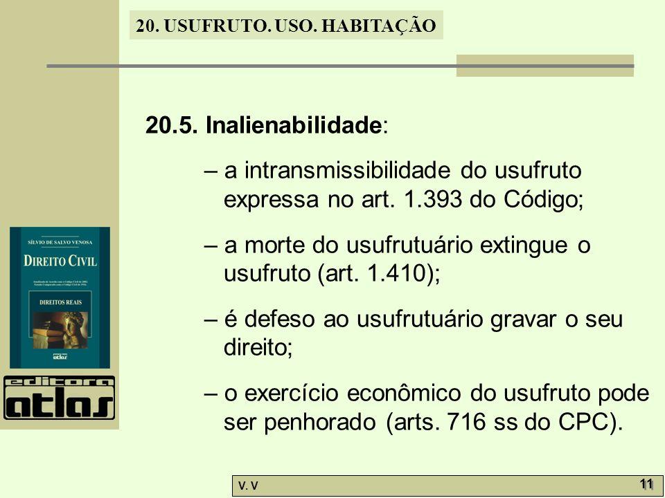 20.5. Inalienabilidade: – a intransmissibilidade do usufruto expressa no art. 1.393 do Código;