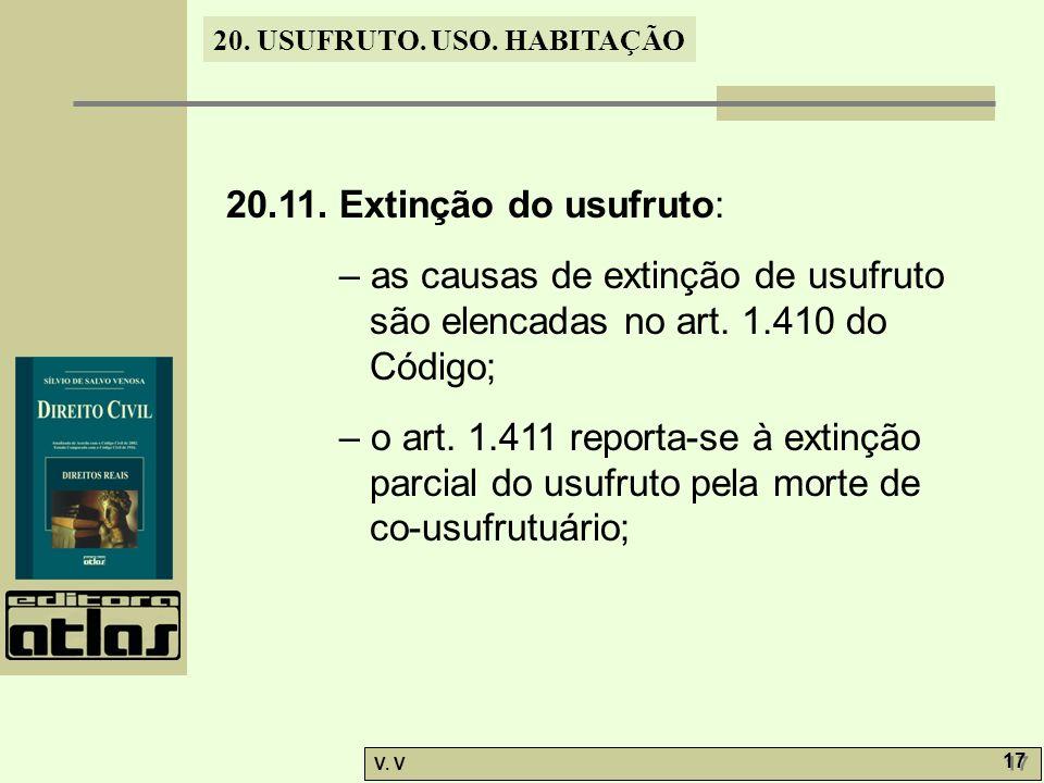 20.11. Extinção do usufruto: – as causas de extinção de usufruto são elencadas no art. 1.410 do Código;