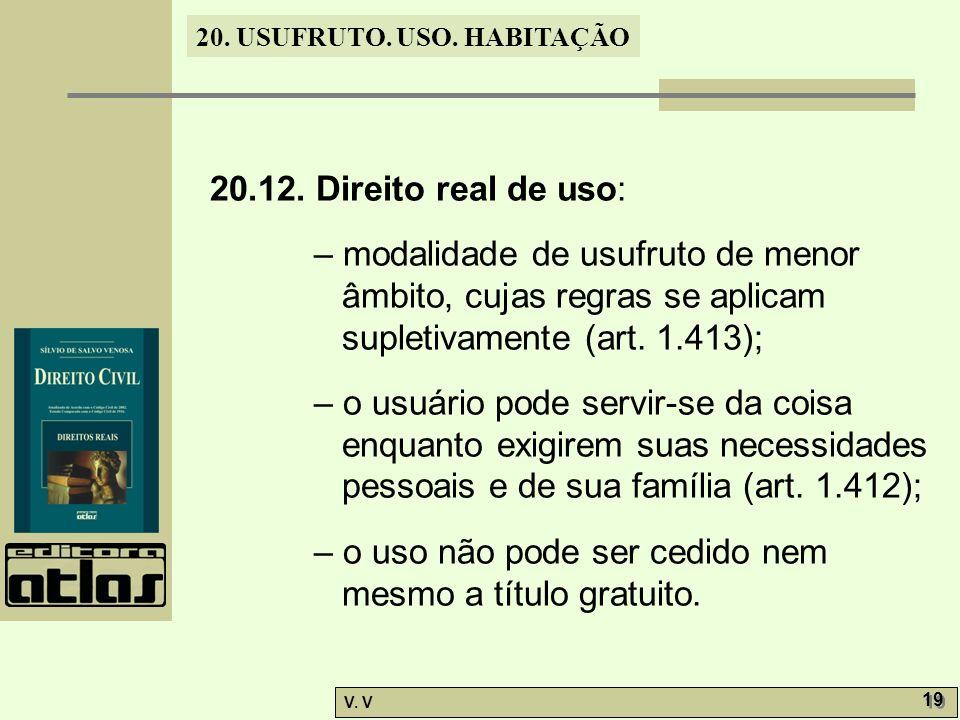20.12. Direito real de uso: – modalidade de usufruto de menor âmbito, cujas regras se aplicam supletivamente (art. 1.413);