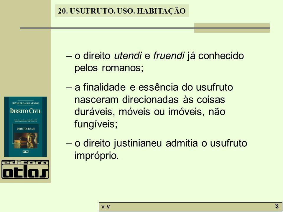 – o direito utendi e fruendi já conhecido pelos romanos;