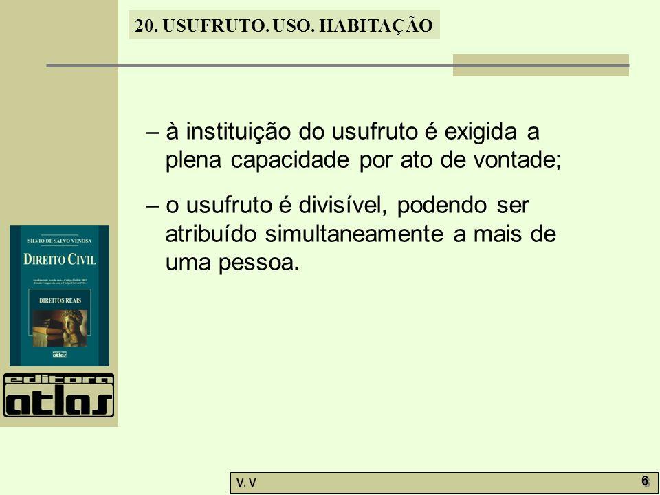 – à instituição do usufruto é exigida a plena capacidade por ato de vontade;