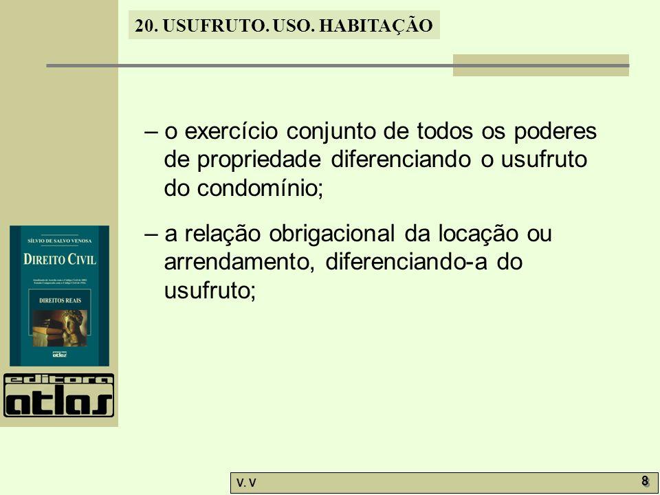 – o exercício conjunto de todos os poderes de propriedade diferenciando o usufruto do condomínio;
