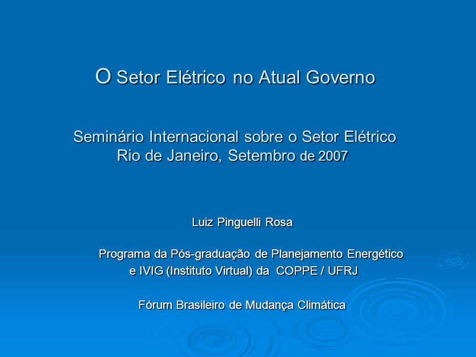 O Setor Elétrico no Atual Governo Seminário Internacional sobre o Setor Elétrico Rio de Janeiro, Setembro de 2007