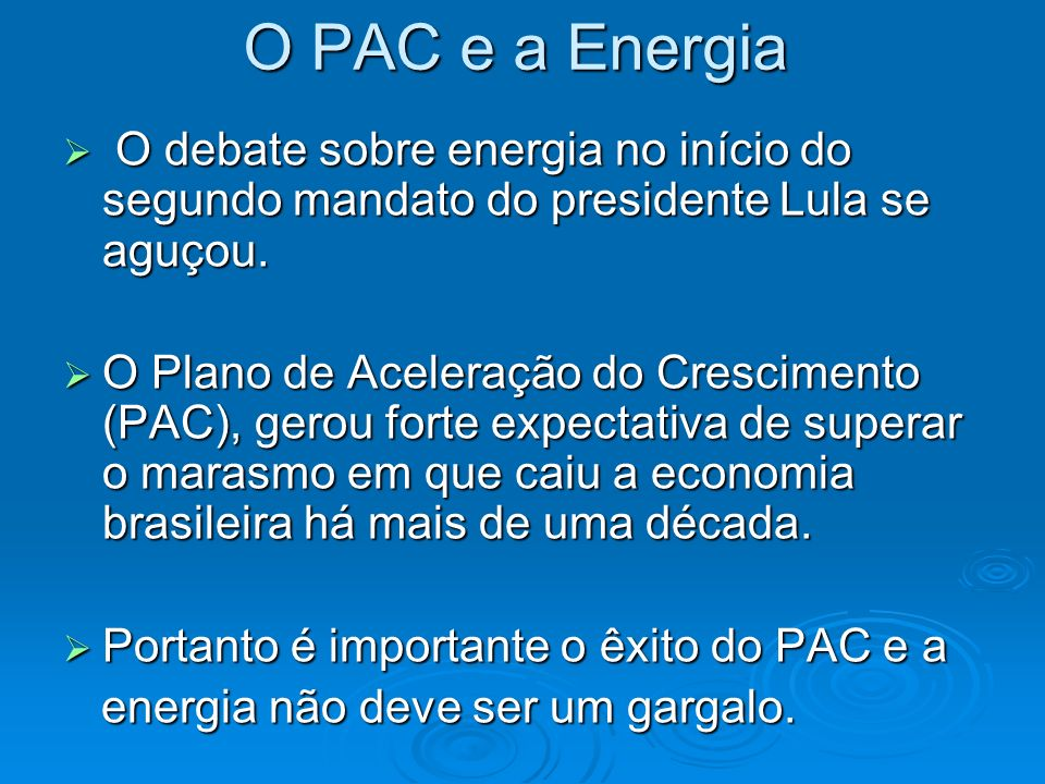 O PAC e a Energia O debate sobre energia no início do segundo mandato do presidente Lula se aguçou.