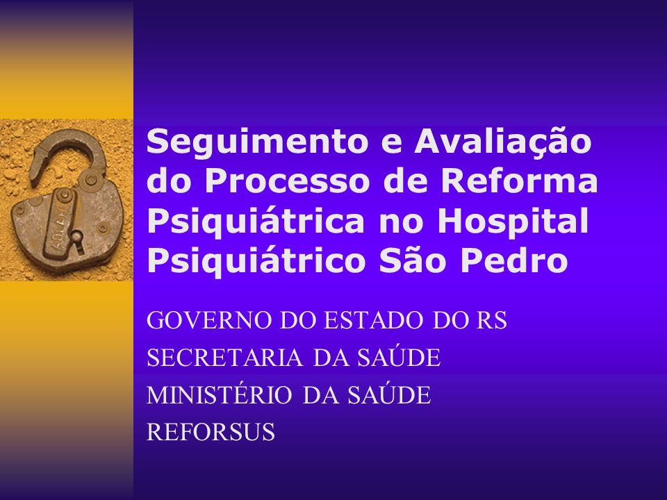 Seguimento e Avaliação do Processo de Reforma Psiquiátrica no Hospital Psiquiátrico São Pedro