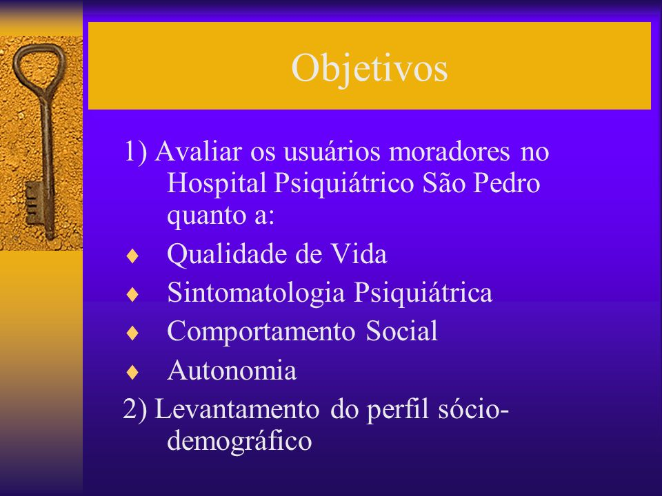 Objetivos 1) Avaliar os usuários moradores no Hospital Psiquiátrico São Pedro quanto a: Qualidade de Vida.